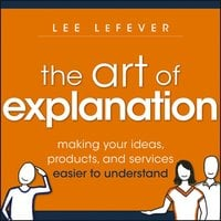 The Art of Explanation - Lee LeFever