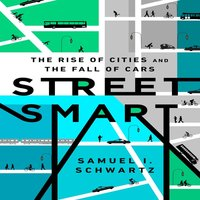 Street Smart: The Rise of Cities and the Fall of Cars - Samuel I. Schwartz