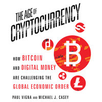 The Age Cryptocurrency: How Bitcoin and Digital Money Are Challenging the Global Economic Order - Michael J. Casey,Paul Vigna