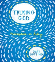 Talking God: Philosophers on Belief - Gary Gutting