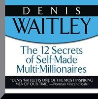 The 12 Secrets Self-Made Multi-Millionaires - Denis Waitley