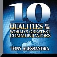 Ten Qualities The World's Greatest Communicators - Dr. Tony Alessandra