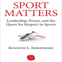 Sport Matters: Leadership, Power, and the Quest for Respect in Sports - Kenneth L. Shropshire