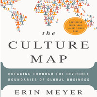 The Culture Map: Breaking Through the Invisible Boundaries of Global Business - Erin Meyer