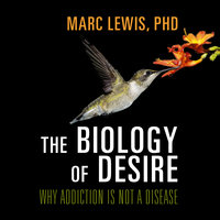 The Biology Desire: Why Addiction Is Not a Disease - Marc Lewis