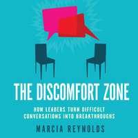 The Discomfort Zone: How Leaders Turn Difficult Conversations Into Breakthroughs - Marcia Reynolds