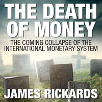 The Death Money: The Coming Collapse of the International Monetary System (Int'Edit.) - James Rickards