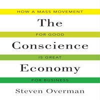 The Conscience Economy: How a Mass Movement for Good Is Great for Business - Steven Overman