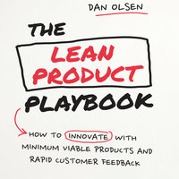 The Lean Product Playbook: How to Innovate with Minimum Viable Products and Rapid Customer Feedback - Dan Olsen