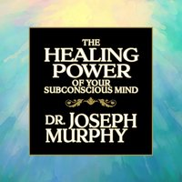 The Healing Power Your Subconscious Mind - Dr. Joseph Murphy