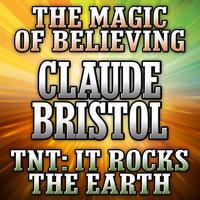 The Magic Believing and TNT: It Rocks the Earth - Claude Bristol
