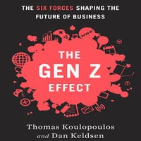 The Gen Z Effect: The Six Forces Shaping the Future of Business - Dan Keldsen,Tom Koulopoulos