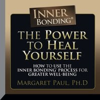 The Power to Heal Yourself: How to use the Inner Bonding Process For Greater Well-Being - Margaret Paul