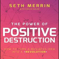 The Power of Positive Destruction - Seth Merrin