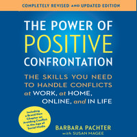 The Power of Positive Confrontation: The Skills You Need to Handle Conflicts at Work, at Home, Online, and in Life - Barbara Pachter