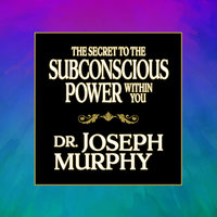 The Secret to the Subconscious Power Within You - Dr. Joseph Murphy