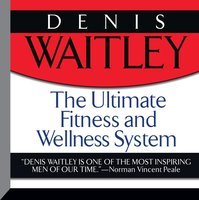 The Ultimate Fitness and Wellness System - Denis Waitley
