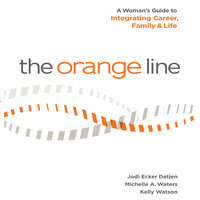The Orange Line: A Woman's Guide to Integrating Career, Family and Life - Jodi Detjen, Michelle A. Waters, Kelly Watson