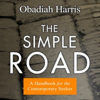 The Simple Road: A Handbook for the Contemporary Seeker - Obadiah Harris