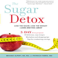 The Sugar Detox: Lose the Sugar, Lose the Weight – Look and Feel Great - Brooke Alpert, Patricia Farris