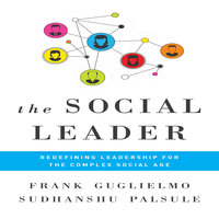 The Social Leader: Redefining Leadership for the Complex Social Age - Frank Guglielmo,Sudhanshu Palsule
