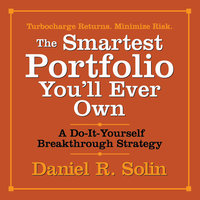 The Smartest Portfolio You'll Ever Own: A Do-It-Yourself Breakthrough Strategy - Daniel R. Solin