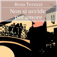 Non si uccide per amore - 3 - Rosa Teruzzi