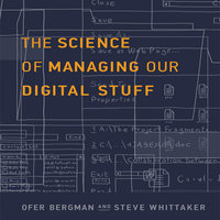 The Science of Managing Our Digital Stuff - Ofer Bergman,Steve Whitaker
