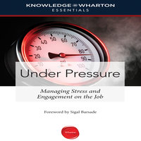 Under Pressure: Managing Stress and Engagement on the Job - Sigal Barsade