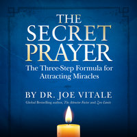 The Secret Prayer: The Three-Step Formula for Attracting Miracles - Joe Vitale