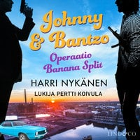 Johnny & Bantzo - Operaatio Banana Split - Harri Nykänen