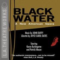 Black Water: An American Opera - Joyce Carol Oates, John Duffy