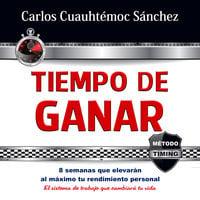 Tiempo de ganar - Carlos Cuauhtémoc Sánchez