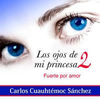 Los ojos de mi princesa 2 - Carlos Cuauhtémoc Sánchez