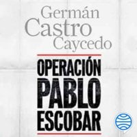 Operación Pablo Escobar - Germán Castro Caycedo