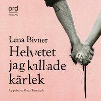 Helvetet jag kallade kärlek - Lena Bivner