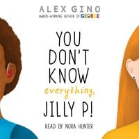 You Don't Know Everything, Jilly P! - Alex Gino