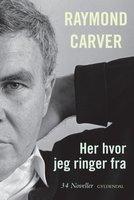 Her hvor jeg ringer fra - Raymond Carver