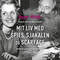Mit liv med Spies, Sjakalen og Scarface - Carl Bjerredahl, Inger Weile