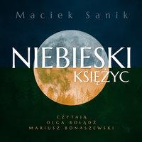 Niebieski księżyc - S1E1 - Maciej Sanik