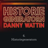 Historiegeneratorn del 6 - Danny Wattin