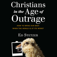 Christians in the Age of Outrage - Ed Stetzer