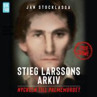 Stieg Larssons arkiv: Nyckeln till Palmemordet - Jan Stocklassa