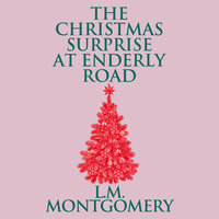 The Christmas Surprise at Enderly Road - L.M. Montgomery