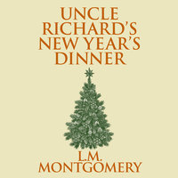 Uncle Richard's New Year's Dinner - L.M. Montgomery