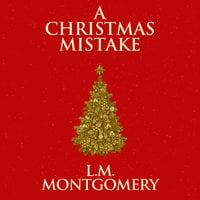 A Christmas Mistake - L.M. Montgomery