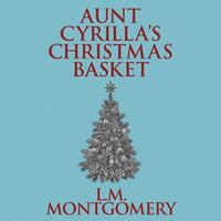 Aunt Cyrilla's Christmas Basket - L.M. Montgomery