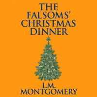 The Falsoms' Christmas Dinner - L.M. Montgomery