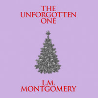 The Unforgotten One - L.M. Montgomery