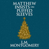 Matthew Insists on Puffed Sleeves - L.M. Montgomery